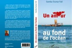 Sortie d' ''Un amour au fond de l'océan'', premier roman du journaliste Samba Oumar Fall;