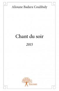 LITTÉRATURE - CHANT DU SOIR, nouveau recueil de poèmes d'Alioune Badara COULIBALY.